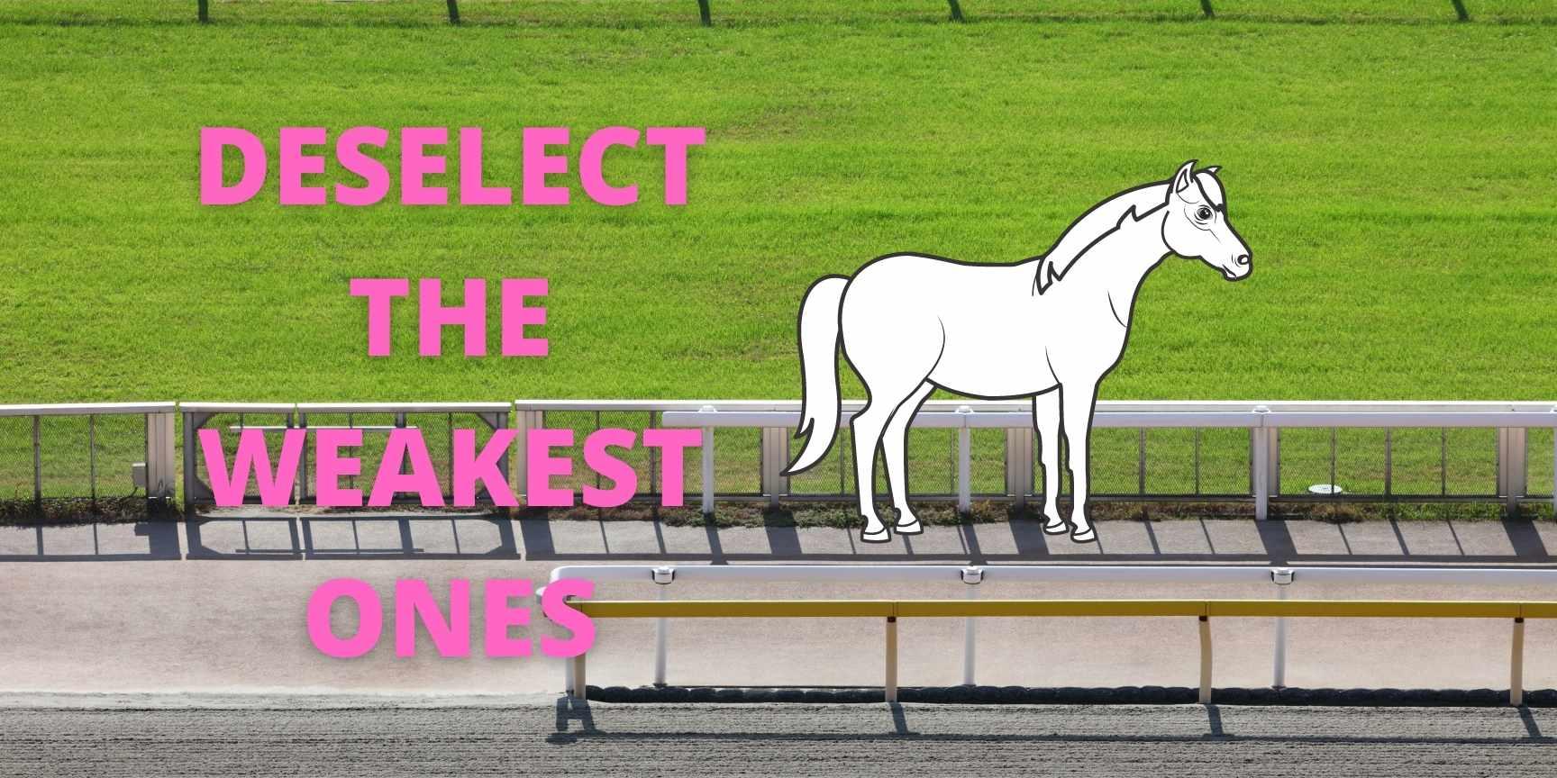 deselect the weakest ones